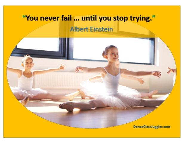 you never fail until you stop trying - DanceClassJuggler.com