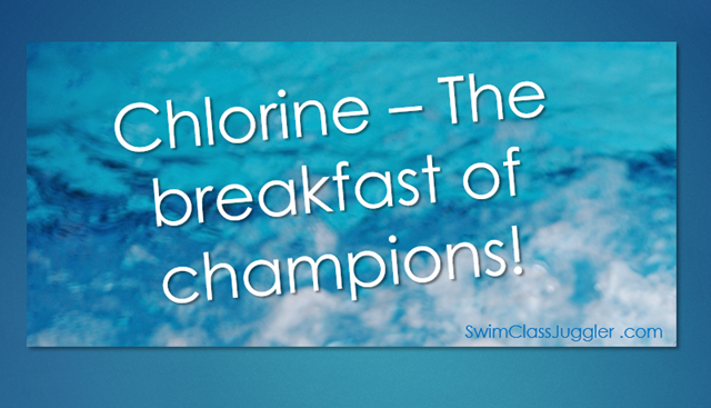 Chlorine - the breakfast of champions
